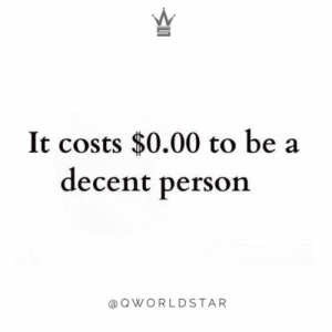 """It's free people...just chill and be kind...no need to be negative to others..."" 💯 @QWorldstar #PositiveVibes https://t.co/TawDIwOODC: It costs $0.00 to be a  decent person  @ QWORLDSTAR ""It's free people...just chill and be kind...no need to be negative to others..."" 💯 @QWorldstar #PositiveVibes https://t.co/TawDIwOODC"