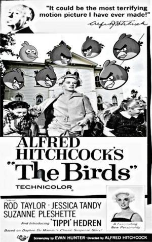 """Birds, Movie, and Dank Memes: """"It could be the most terrifying  motion picture I have ever made!  ALFRED  HITCHCOCKS  The Birds  TECHNICOLOR  ROD TAYLOR JESSICA TANDY  SUZANNE PLESHETTE  And tnroducing TIPPI HEDRENmaing  A Fascinating  New Personality  Based on Daphne Du Maurie 's Classic Suspense Story  Screenplay by EVAN HUNTER.Directed by ALFRED HITCHCoCK Oc movie"""