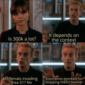 Irl, Me IRL, and Area 51: It depends on  the context  Is 300k a lot?  Millenials invading  Area 51? No  Kilometres bombed for  stopping them? Neither Me irl