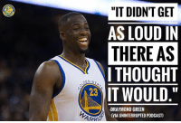 """Basketball, Draymond Green, and Golden State Warriors: """"IT DIDNT GET  AS LOUD IN  THERE AS  I THOUGHT  DEN ST  IT WOULD  23  DRAYMOND GREEN  (VIA UNINTERRUPTED PODCAST)  ARRO Draymond was not impressed with the Utah Jazz crowd. 😂"""