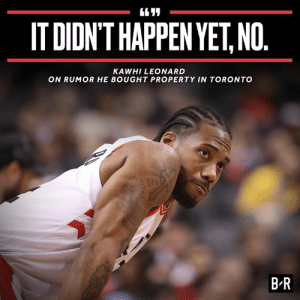 Kawhi Leonard, Toronto, and Bought: IT DIDN'T HAPPEN YET,NO.  KAWHI LEONARD  ON RUMOR HE BOUGHT PROPERTY IN TORONTO  B R 🧐