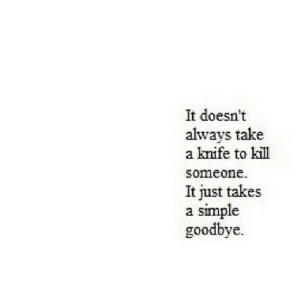 https://iglovequotes.net/: It doesn't  always take  a knife to kill  someone  It just takes  simple  goodbye https://iglovequotes.net/