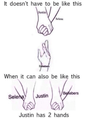 Be Like, Selena, and Can: It doesn't have to be like this  Justin  Selena  Beliebe  When it can also be ike this  BeMebers  Sele  Justin  Justin has 2 hands