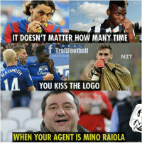 Memes, Best, and Kiss: IT DOESN'T MATTER HOW MANY TIME  RE A L  T TrollFootball  issedthebad  NZT  ISMIT  YOU KISS THE LOGO  WHEN YOUR AGENT IS MINO RAIOLA The Best Agent 😂😂