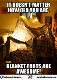 blanket fort: IT DOESN'T MATTER  HOW OLD YOU ARE  BLANKET FORTS ARE  AWESOME!  FUNK  Ifunkyouentertainment  www.funkyounow.com