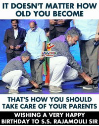 Birthday Wishes To Filmmaker #SSRajamouli :): IT DOESN'T MATTER HOW  OLD YOU BECOME  LAUGHING  THAT'S HOW YOU SHOULD  TAKE CARE OF YOUR PARENTS  WISHING A VERY HAPPY  BIRTHDAY TO S.S. RAJAMOULI SIR Birthday Wishes To Filmmaker #SSRajamouli :)