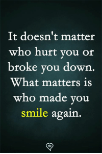 Memes, Smile, and 🤖: It doesn't matter  who hurt you or  broke you down  What matters is  who made you  smile again.