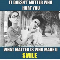 Keep them close who make you happy ❤️: IT DOESN'T MATTER WHO  HURT YOU  WHAT MATTER IS WHO MADE U  SMILE Keep them close who make you happy ❤️