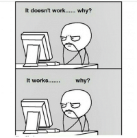 This is so true! Haha! engineer programming programmer engineering engineeringmemes memes science school: It doesn't work......  Why?  why?  It works....... This is so true! Haha! engineer programming programmer engineering engineeringmemes memes science school