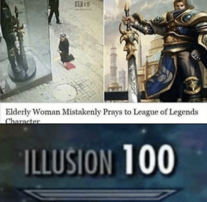 She fell for the classic blunders by AngKimotti MORE MEMES: IT  Elderly Woman Mistakenly Prays to League of Legends  ILLUSION 100 She fell for the classic blunders by AngKimotti MORE MEMES