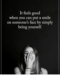It feels so good when you can put a smile on someone's face by simply being yourself. powerofpositivity: It feels good  when vou can put a smile  on someone's face by simply  being yourself It feels so good when you can put a smile on someone's face by simply being yourself. powerofpositivity