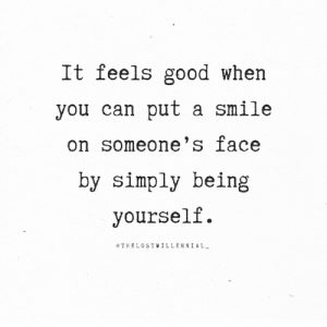 Good, Smile, and Ace: It feels good when  you can put a smile  on someone's ace  by simply being  yourself.  eTHELOSTYILLENNIAL