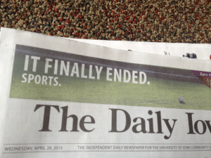 Community, Sports, and Target: IT FINALLY ENDED.  SPORTS  Earn Y  The Daily lo  THE INDEPENDENT DAILY NEWSPAPER FOR THE UNIVERSITY OF IOWA COMMUNITY S  WEDNESDAY, APRIL 29, 2015 pippenpaddlopsicopolisthethird:  We did it. We're finally free.