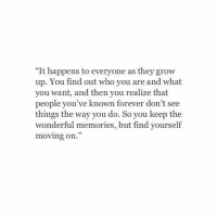 """Forever, Who, and Grow: """"It happens to everyone as they grow  up. You find out who you are and what  you want, and then you realize that  people you've known forever don't see  things the way you do. So you keep the  wonderful memories, but find yourself  moving on."""""""