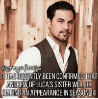 Tag Friends! 💃🏻🔥 + Fact: It has recently been confirmed that Andrew De Luca's sister will be making an appearance in season 14! 💃🏻🔥 + - greysanatomy greys greysfacts greysabc andrewdeluca: IT HAS RECENTLY BEEN CONFIRMED THAT  ANDREW DE LUCA'S SISTER WILL BE  MAKING AN APPEARANCE IN SEASON 14 Tag Friends! 💃🏻🔥 + Fact: It has recently been confirmed that Andrew De Luca's sister will be making an appearance in season 14! 💃🏻🔥 + - greysanatomy greys greysfacts greysabc andrewdeluca