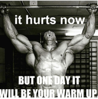 One day it will be your warm up ! 🔥: it hurts no  BUT ONEDAY IT  E  UR W One day it will be your warm up ! 🔥