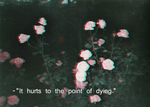 """Hurts, Dying, and  the Point: """"It hurts to the point of dying"""""""