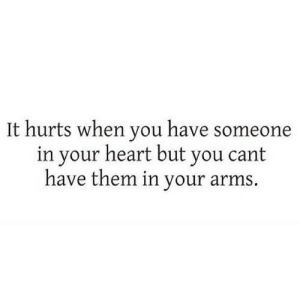 Heart, Arms, and Net: It hurts when you have someone  in your heart but you cant  have them in your arms. https://iglovequotes.net/