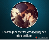 Best Friend, Memes, and Best: it)  I want to go all over the world with my best  friend and lover  LikeLoveQuotes.Com