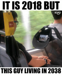 Memes, Genius, and Image: IT IS 2018 BUT  Image credits to Zongino  THIS GUY LIVING IN 2038 Caps off to this genius!