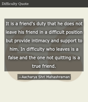 SIZZLE: It is a friend's duty that he does not leave his friend in a difficult position but provide intimacy and support to him. In difficulty who leaves is a false and the one not quitting is a true friend.