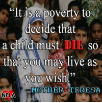 """Memes, Mother Teresa, and 🤖: """"It is a poverty to  decide that  a child must  DI SO  that you may live as  You  wish  MOT HER TERESA  NPLA A powerful quote from Mother Teresa."""