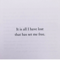Lost, Free, and Set: It is all I have lost  that has set me free.