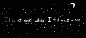 https://iglovequotes.net/: It is at night when I fel most alone. https://iglovequotes.net/