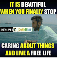 Enjoy your Life 👌🏻😜: IT IS  BEAUTIFUL  WHEN YOU FINALY STOP  DekhBhai  INSTAGRAMI  CARING ABOUT THINGS  AND LIVEA FREE LIFE Enjoy your Life 👌🏻😜