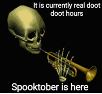 Doot Doot: It is currently real doot  doot hours  Spooktober is here