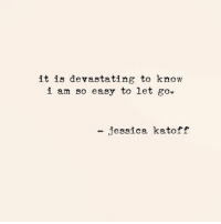 Easy, Goo, and  Know: it is devastating to know  i am so easy to let goo  - jessica katoff