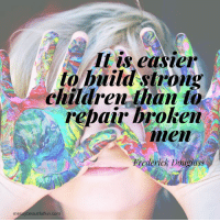 Children, Family, and Home: It is easie  to build strong  children than l  rebair broken  men  Erederick Douglass  messybeautifulfun.com #motivation  For This Week: A Parenting Quote #motivationalquotes #inspirational #inspirational #inspired #family #kids #parenting #home