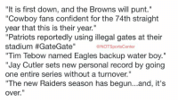 """We're now only 10 weeks away from:: """"It is first down, and the Browns will punt.""""  """"Cowboy fans confident for the 74th straight  year that this is their year.""""  """"Patriots reportedly using illegal gates at their  stadium #GateGate''  NOTSportsCenter  """"Tim Tebow named Eagles backup water boy.""""  """"Jay Cutler sets new personal record by going  one entire series without a turnover.""""  """"The new Raiders season has begun...and, it's  Over. We're now only 10 weeks away from:"""