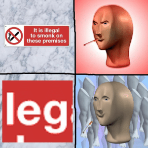 Leg | Surreal Memes | Know Your Meme: It is illegal  to smonk on  these premises  leg  LLLEL Leg | Surreal Memes | Know Your Meme