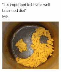 "It is balanced 😂👏🏻: ""It is important to have a well  balanced diet""  Me It is balanced 😂👏🏻"