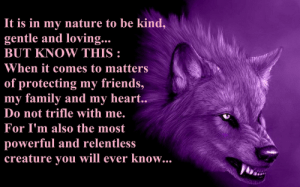 Courage Wolf Meme Anime - Www.walhallawarriors.store •: It is in my nature to be kind.  gentle and loving...  BUT KNOW THIS:  When it comes to matter  of protecting my friends,  my family and my heart  ..  Do not trifle with me.  For I'm also the most  powerful and relentless  creature you will ever know... Courage Wolf Meme Anime - Www.walhallawarriors.store •