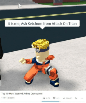 Anime, Ash, and Target: it is me, Ash Ketchum from Attack On Titan  Top 10 Most Wanted Anime Crossovers  449,412 views melonmemes:Anime is good