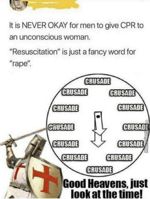 "Dank, Memes, and Pope Francis: It is NEVER OKAY for men to give CPR to  an unconscious Woman.  ""Resuscitation"" is just a fancy word for  ""rape  CRUSADE  CRUSADE  CRUSADE  CRUSADE  CRUSADE  MUSADE  CRUSAD  CRUSADE  CRUSADE  CRUSADE CRUSADE  CRUSADE  Good Heavens, just  look at the time! BY THE POPE by Jeff_Daboss MORE MEMES"