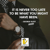 It's never too late to be what you might have been. George Eliot Very true statement is never too late to do the things that you really want to do most. First you might want to daydream about it a little bit to get a blueprint of what he want. then committed to paper immediately. Once you have it written down take action on what you have right now don't worry about what you may be missing as everything will fall in place as you go towards the goal. Life is very strange but when you start to travel on the pathway to what you really want everything falls in place as you take the steps towards it. Like this post please comment or like share with a friend who needs this today. For more great content follow @vasrue2: IT IS NEVER TOO LATE  TO BE WHAT YOU MIGHT  HAVE BEEN  GEORGE ELIOT  avasrue2 It's never too late to be what you might have been. George Eliot Very true statement is never too late to do the things that you really want to do most. First you might want to daydream about it a little bit to get a blueprint of what he want. then committed to paper immediately. Once you have it written down take action on what you have right now don't worry about what you may be missing as everything will fall in place as you go towards the goal. Life is very strange but when you start to travel on the pathway to what you really want everything falls in place as you take the steps towards it. Like this post please comment or like share with a friend who needs this today. For more great content follow @vasrue2