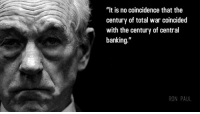 """End the Fed. End the wars.: """"It is no coincidence that the  century of total war coincided  with the century of central  banking  RON PAUL End the Fed. End the wars."""