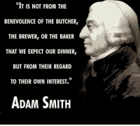 "Memes, Mechanic, and Butcher: ""IT IS NOT FROM THE  BENEVOLENCE OF THE BUTCHER  THE BREWER, OR THE BAKER  THAT WE EXPECT OUR DINNER  BUT FROM THEIR REGARD  TO THEIR OWN INTEREST.  ADAM SMITH This general theory has been protected and extrapolated enough since the founding of America that generally, most unknowing individuals take for granted how resource abundant days of rest, such as Thanksgiving, came to be.  Thousands of years of human malnourishment and starvation at the hands of collectivism, and upon the emergence of the protection of private property, human flourishing thrives. Trade is consensual, and no trade occurs without either party thinking they will not be wealthier after the transaction than before.  It is humans existing to serve one another, and feasts like Thanksgiving are entirely consequential of the miraculous mechanism that emerges from private property rights, the pricing system, and it's remarkable efficacy at properly communicating resource abundance, and scarcity."