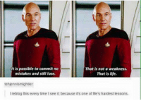 Picard wisdom: It is possible to commit no  mistakes and still lose  That is not a weakness  That is life.  tehjennismighber  reblog this every time l see it, because it's one of life's hardest lessons Picard wisdom