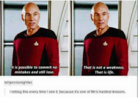 Life, Memes, and Time: It is possible to commit no  That is not a weakness.  mistakes and still lose.  That is life.  tehjennismighter  reblog this every time Isee it because it's one of ife's hardest lessons Picard wisdom