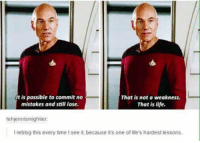 Life, Memes, and Time: It is possible to commit no  That is not a weakness.  mistakes and still lose.  That is life.  tehjennismighter.  lreblog this every time I see it, because it's one of life's hardest lessons Picard wisdom
