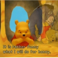 """Dank, Funny, and Meme: It is rather funny  what I will do for honey <p>Yes pooh.. It is. via /r/dank_meme <a href=""""http://ift.tt/2wuFBuw"""">http://ift.tt/2wuFBuw</a></p>"""