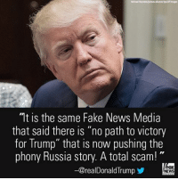 """Moments ago, President Donald Trump tweeted a broadside against the """"fake news media."""": 'It IS the same Fake NewS Media  that said there is """"no path to victory  for Trump"""" that is now pushing the  phony Russia story. A total scam!""""  FOX  -@realDonald Trump  NEWS Moments ago, President Donald Trump tweeted a broadside against the """"fake news media."""""""