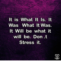 Memes, 🤖, and Quote: It is What lt Is. lt  Was What It Was.  It Will be what it  will be. Don t  Stress it  RO  QUOTE