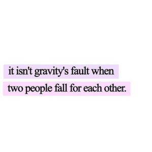 https://iglovequotes.net/: it isn't gravity's fault when  two people fall for each other. https://iglovequotes.net/