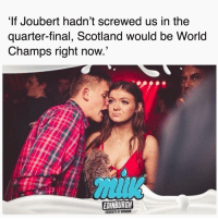 Chat, Good, and Scotland: It Joubert hadn't screwed us in the  quarter-final, Scotland would be World  Champs right now  EDINBURGH  TMESDATS AT BEURSON Good chat kid 😜😂🏴󠁧󠁢󠁳󠁣󠁴󠁿 Rugby Scotland