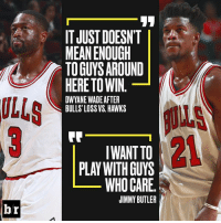 What's going on in Chicago?: IT JUST DOESNT  MEANENOUGH  TOGUYS AROUND  HERE TO WIN  ULLS  OWYANE WADE AFTER  BULLS LOSS VS. HAWKS  21  IWANT TO  PLAY WITH GUYS  WHO GARE.  JIMMY BUTLER What's going on in Chicago?